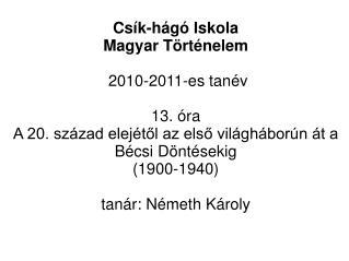 Csík-hágó Iskola  Magyar Történelem  2010-2011-es tanév 13. óra