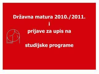 Državna matura 2010./2011.  i  prijave za upis na  studijske programe