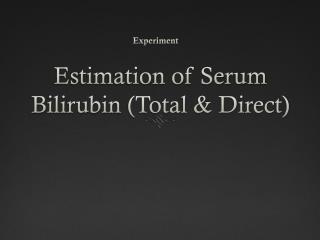 Estimation of Serum Bilirubin  (Total & Direct)