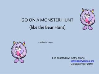 GO ON A MONSTER HUNT  (like the Bear Hunt)