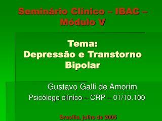 Semin rio Cl nico   IBAC   M dulo V  Tema: Depress o e Transtorno Bipolar