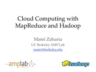 Cloud Computing with MapReduce and Hadoop