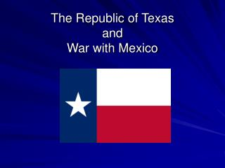 The Republic of Texas  and  War with Mexico