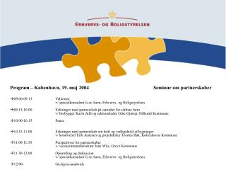 Program – København, 19. maj 2004       Seminar om partnerskaber 09 .00-09.15Velkomst
