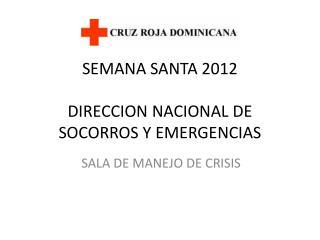 SEMANA SANTA 2012 DIRECCION NACIONAL DE SOCORROS Y EMERGENCIAS