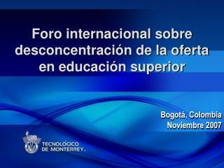 Foro internacional sobre desconcentración de la oferta en educación superior
