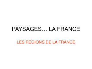 P AYSAGES… LA FRANCE