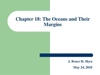 Chapter 18: The Oceans and Their Margins