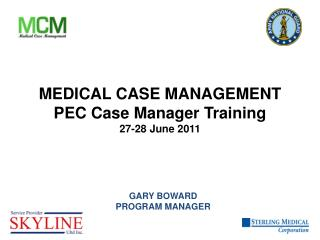 MEDICAL CASE MANAGEMENT PEC Case Manager Training  27-28 June 2011