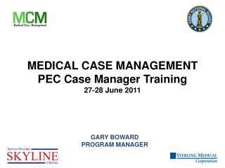 MEDICAL CASE MANAGEMENT PEC Case Manager Training  27-28 June 2011