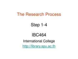 The Research Process  Step 1-4  IBC464