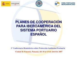 PLANES DE COOPERACI�N PARA IBEROAM�RICA DEL SISTEMA PORTUARIO ESPA�OL