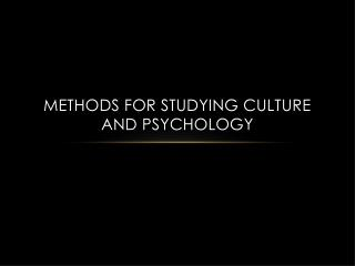 Methods for Studying Culture  AND  Psychology