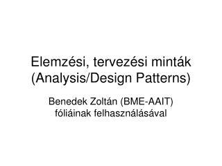 Elemzési, tervezési minták (Analysis/Design Patterns)