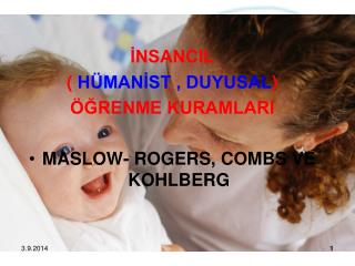 İNSANCIL  (  HÜMANİST , DUYUSAL )  ÖĞRENME KURAMLARI MASLOW- ROGERS, COMBS VE KOHLBERG