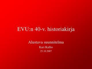 EVU:n 40-v. historiakirja