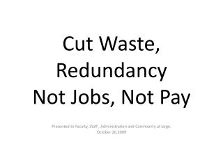 Cut Waste, Redundancy  Not Jobs, Not Pay