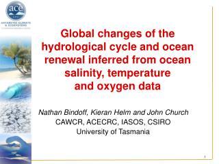 Nathan Bindoff, Kieran Helm and John Church CAWCR, ACECRC, IASOS, CSIRO University of Tasmania