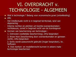 VI. OVERDRACHT v. TECHNOLOGIE - ALGEMEEN