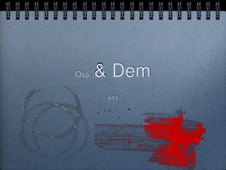 Oss  & Dem