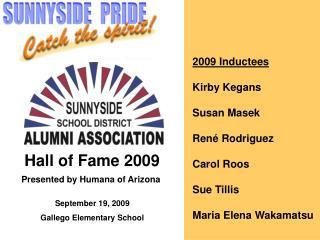 2009 Inductees Kirby Kegans Susan Masek Ren é  Rodriguez Carol Roos Sue Tillis