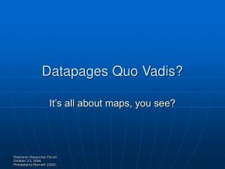 Datapages Quo Vadis?