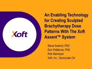 Steve Axelrod, PhD Don Pettibone, PhD Rob Neimeyer Xoft, Inc., Sunnyvale CA
