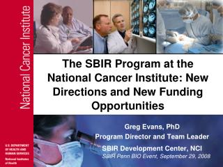 The SBIR Program at the National Cancer Institute: New Directions and New Funding Opportunities
