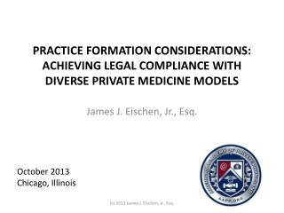 PRACTICE FORMATION CONSIDERATIONS: ACHIEVING LEGAL COMPLIANCE WITH DIVERSE PRIVATE MEDICINE MODELS