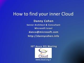 Danny Cohen Senior Architect & Consultant Microsoft Israel danco@microsoft