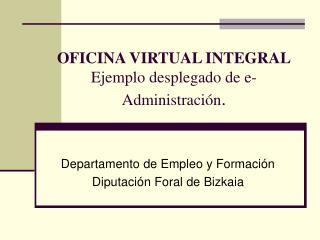 OFICINA VIRTUAL INTEGRAL Ejemplo desplegado de e-Administración .