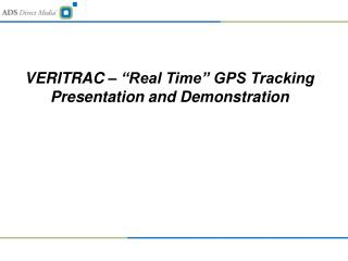 """VERITRAC – """"Real Time"""" GPS Tracking Presentation and Demonstration"""