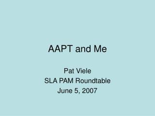 AAPT and Me