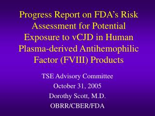 TSE Advisory Committee October 31, 2005 Dorothy Scott, M.D. OBRR/CBER/FDA