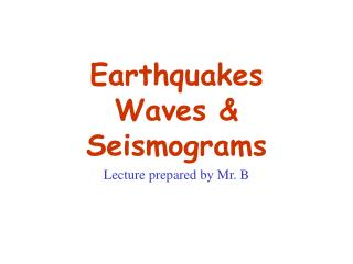 Earthquakes Waves & Seismograms
