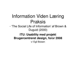 Information Viden Læring Praksis - 'The Social Life of Information' af Brown & Duguid (2000)