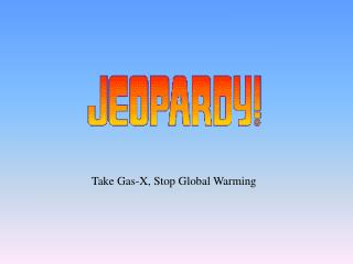 Take Gas-X, Stop Global Warming