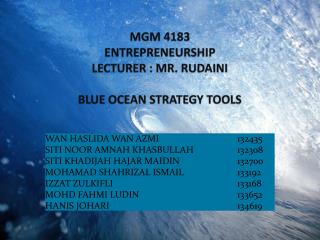 MGM 4183 ENTREPRENEURSHIP LECTURER : MR. RUDAINI BLUE OCEAN STRATEGY TOOLS