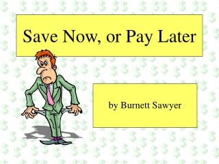 Save Now, or Pay Later