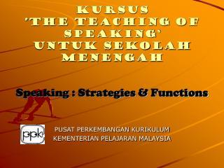 Kursus                'the Teaching of Speaking'  untuk Sekolah Menengah