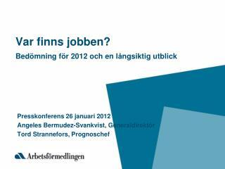 Var finns jobben? Bed ö mning f ö r 2012 och en l å ngsiktig utblick