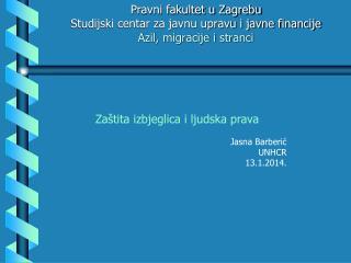 Zaštita izbjeglica i ljudska prava Jasna Barberić UNHCR  13.1.2014.