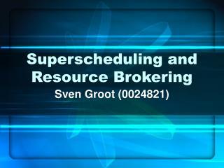 Superscheduling and Resource Brokering