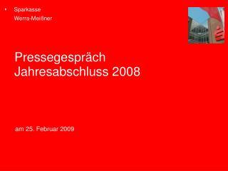 Pressegespräch Jahresabschluss 2008