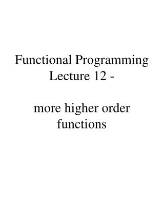 Functional Programming Lecture 12 -  more higher order functions