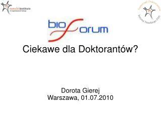 Ciekawe dla Doktorantów? Dorota Gierej Warszawa, 01.07.2010