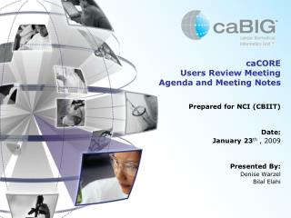 Prepared for NCI (CBIIT) Date:  January  23 th , 2009 Presented By: Denise  Warzel Bilal Elahi