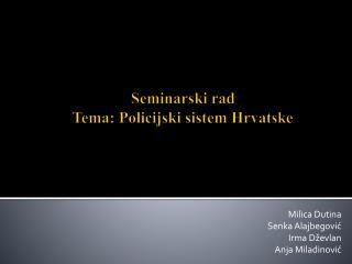 Seminarski rad Tema: Policijski sistem Hrvatske