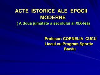 ACTE  ISTORICE  ALE  EPOCII                             MODERNE
