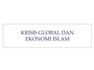 KRISIS GLOBAL DAN  EKONOMI ISLAM